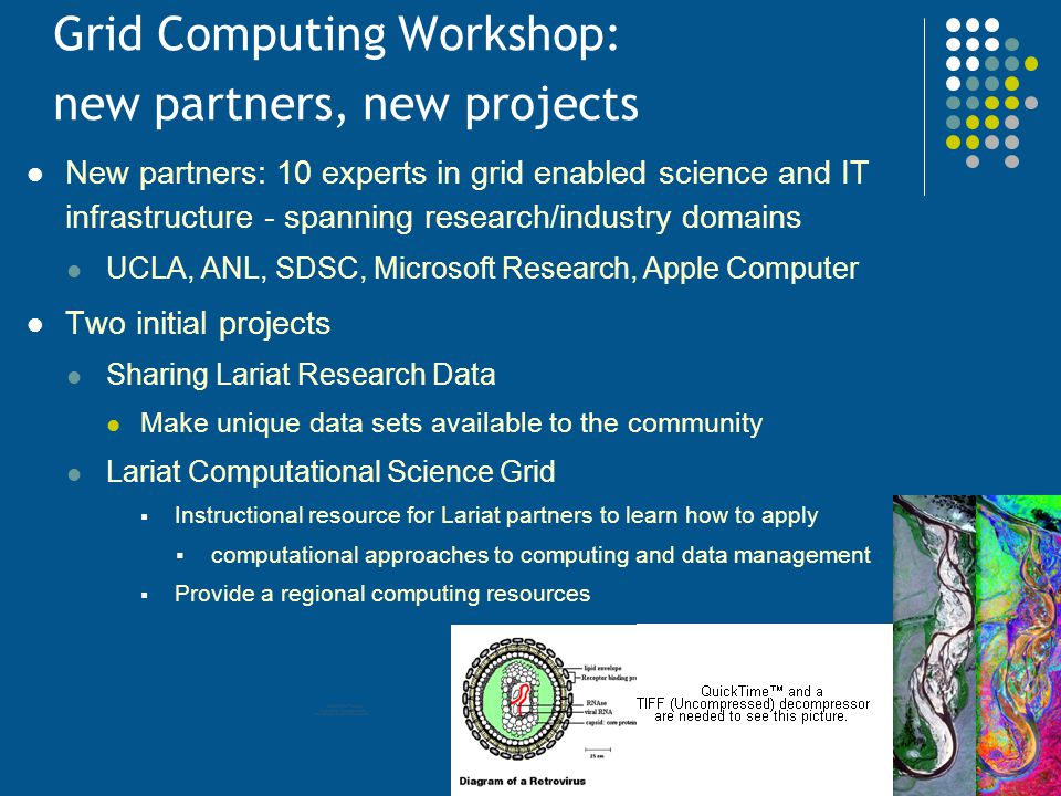 Grid Computing Workshop: new partners, new projects New partners: 10 experts in grid enabled science and IT infrastructure - spanning research/industr