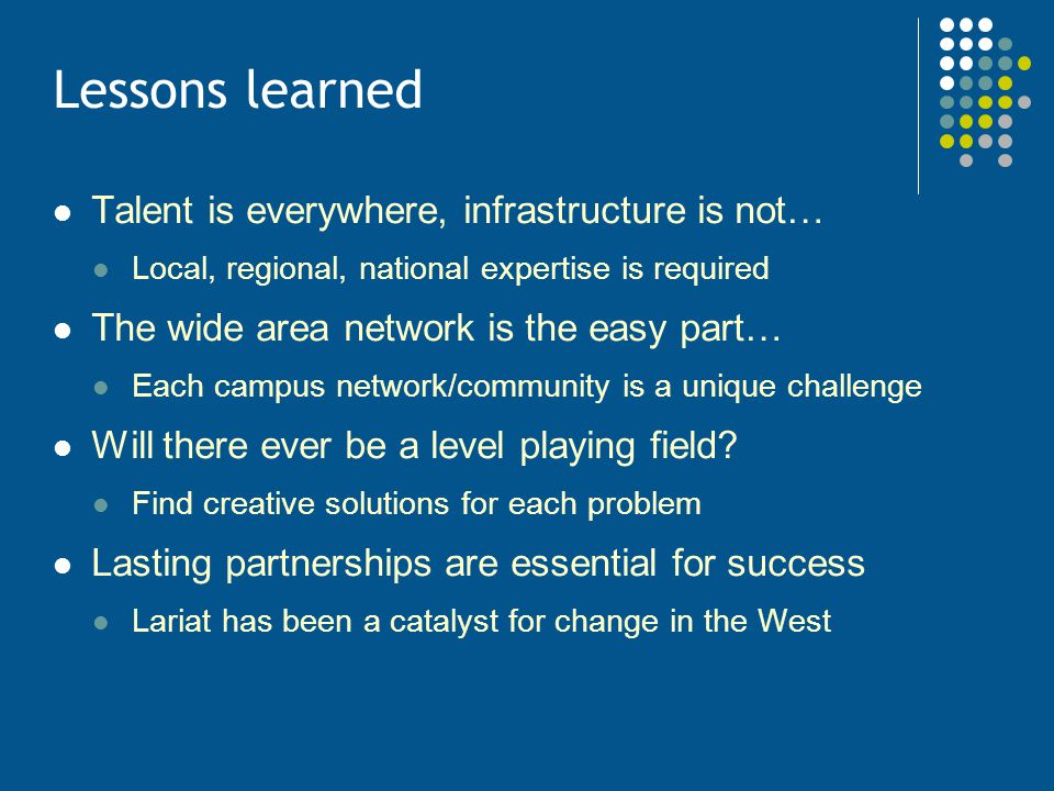 Lessons learned Talent is everywhere, infrastructure is not… Local, regional, national expertise is required The wide area network is the easy part… E