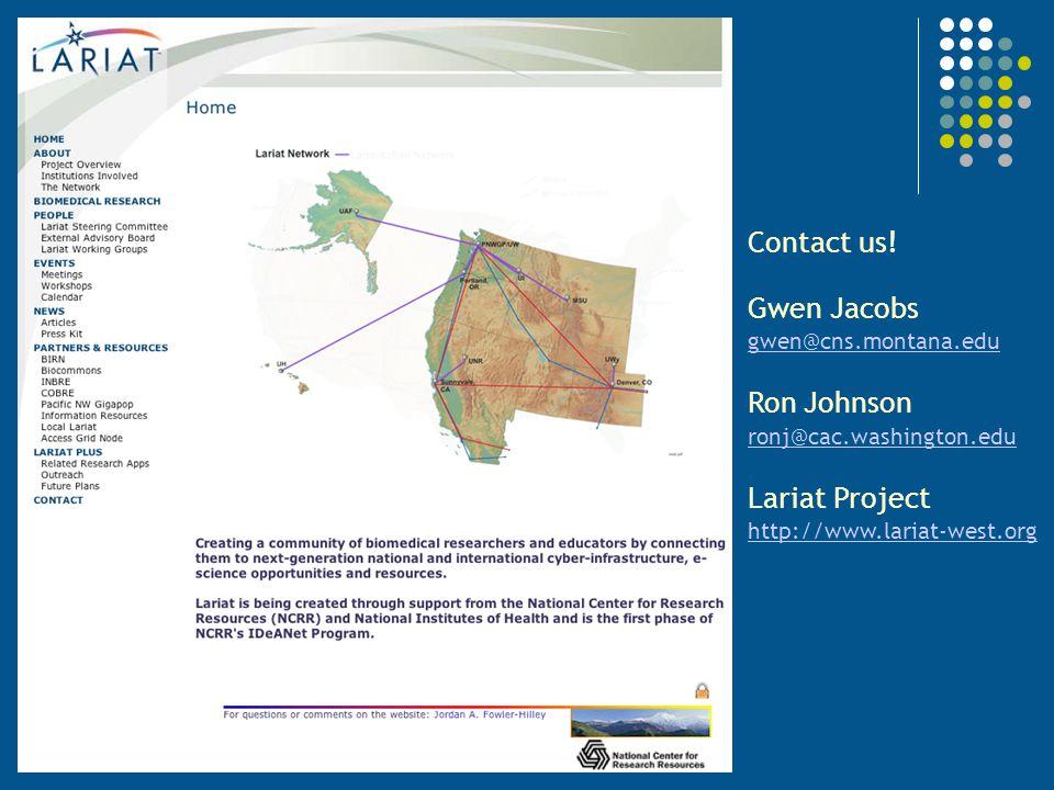 Contact us! Gwen Jacobs gwen@cns.montana.edu Ron Johnson ronj@cac.washington.edu Lariat Project http://www.lariat-west.org