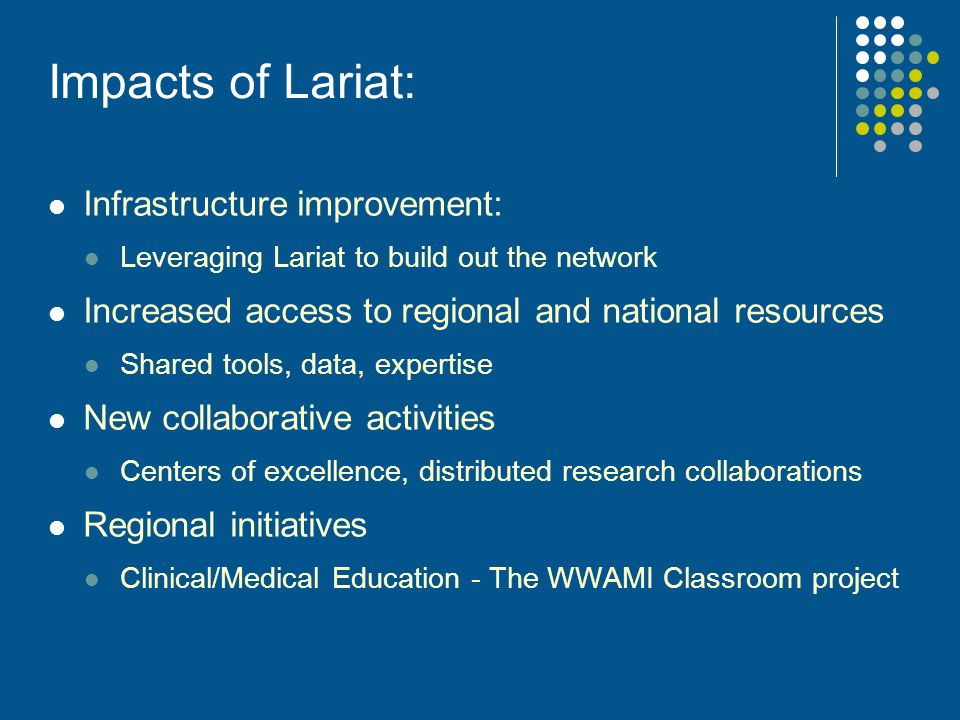 Impacts of Lariat: Infrastructure improvement: Leveraging Lariat to build out the network Increased access to regional and national resources Shared t