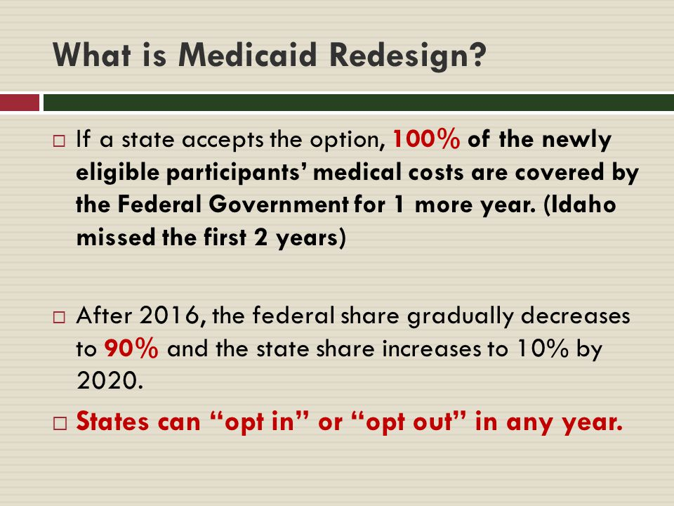 What is Medicaid Redesign. Idaho Medicaid Redesign: 1.