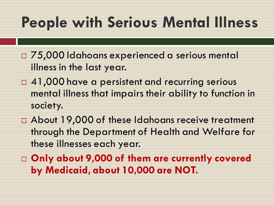 Fixing Idaho's Mental Health System  Idaho's current mental health system is in crisis and does not meet the needs of Idahoans with serious mental illness.
