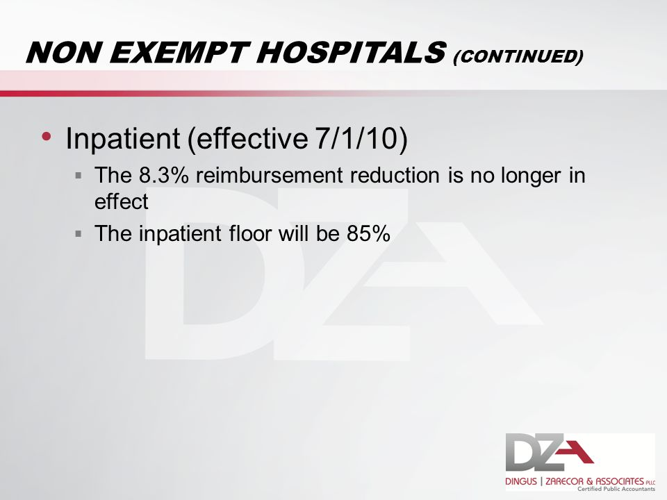 NON EXEMPT HOSPITALS (CONTINUED) Inpatient (effective 7/1/10)  The 8.3% reimbursement reduction is no longer in effect  The inpatient floor will be 85%
