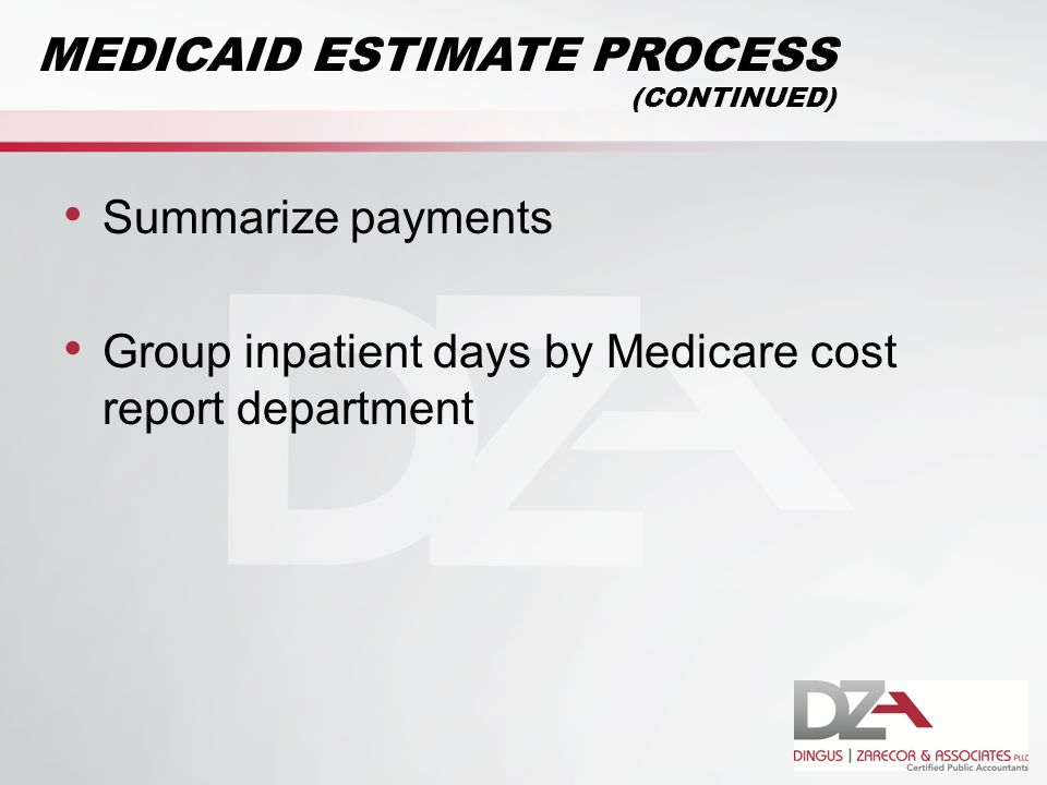 Summarize payments Group inpatient days by Medicare cost report department MEDICAID ESTIMATE PROCESS (CONTINUED)