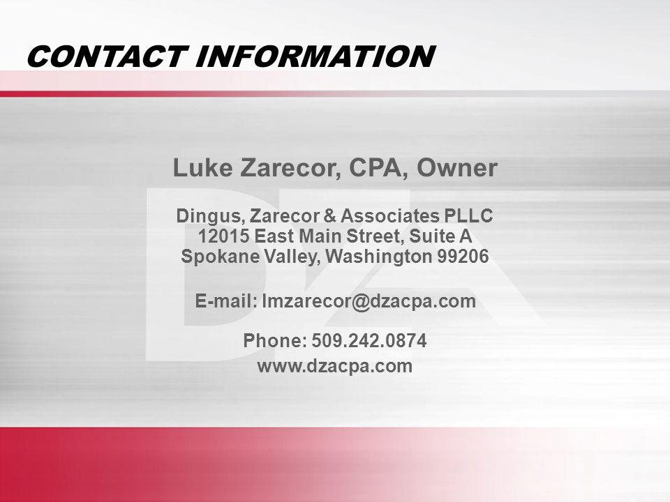 Luke Zarecor, CPA, Owner Dingus, Zarecor & Associates PLLC 12015 East Main Street, Suite A Spokane Valley, Washington 99206 E-mail: lmzarecor@dzacpa.com Phone: 509.242.0874 www.dzacpa.com CONTACT INFORMATION
