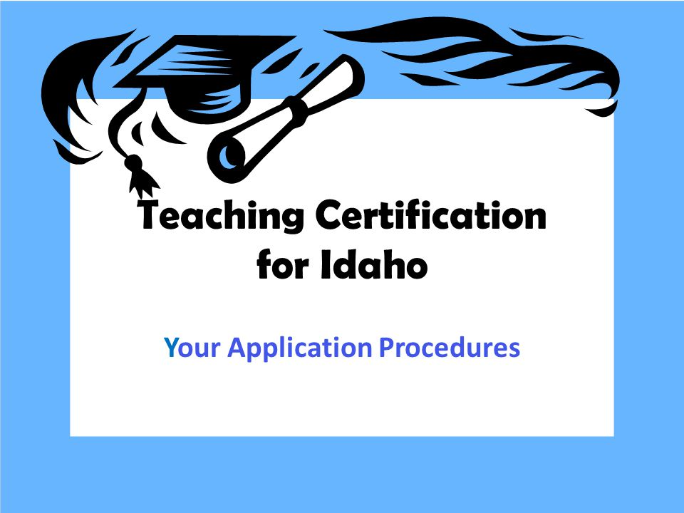 Teaching Certification for Idaho Your Application Procedures