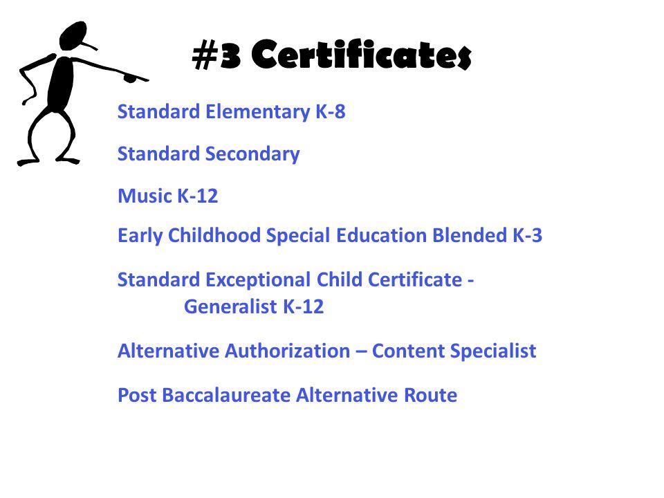 #3 Certificates Standard Elementary K-8 Standard Secondary Music K-12 Early Childhood Special Education Blended K-3 Standard Exceptional Child Certificate - Generalist K-12 Alternative Authorization – Content Specialist Post Baccalaureate Alternative Route