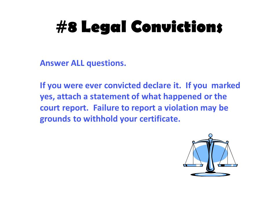 #8 Legal Convictions Answer ALL questions. If you were ever convicted declare it. If you marked yes, attach a statement of what happened or the court