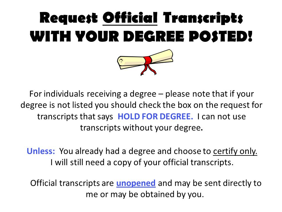 Request Official Transcripts WITH YOUR DEGREE POSTED.