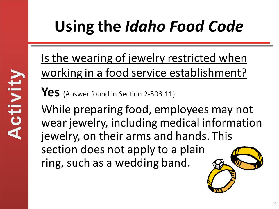 14 Using the Idaho Food Code Is the wearing of jewelry restricted when working in a food service establishment.