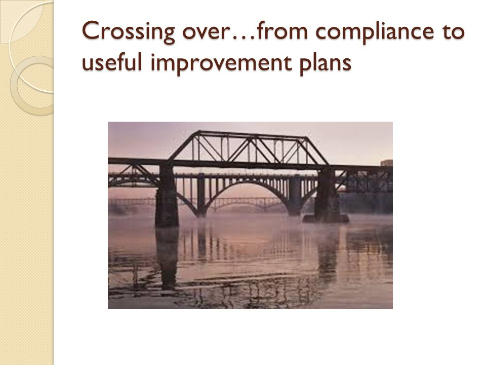 Crossing over…from compliance to useful improvement plans