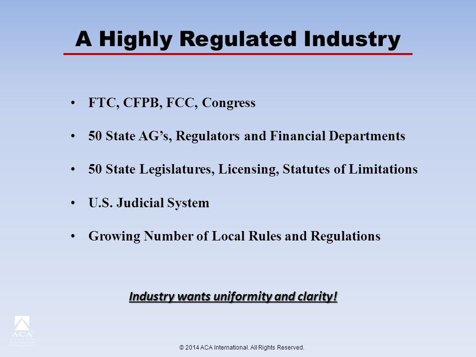FTC, CFPB, FCC, Congress 50 State AG's, Regulators and Financial Departments 50 State Legislatures, Licensing, Statutes of Limitations U.S.