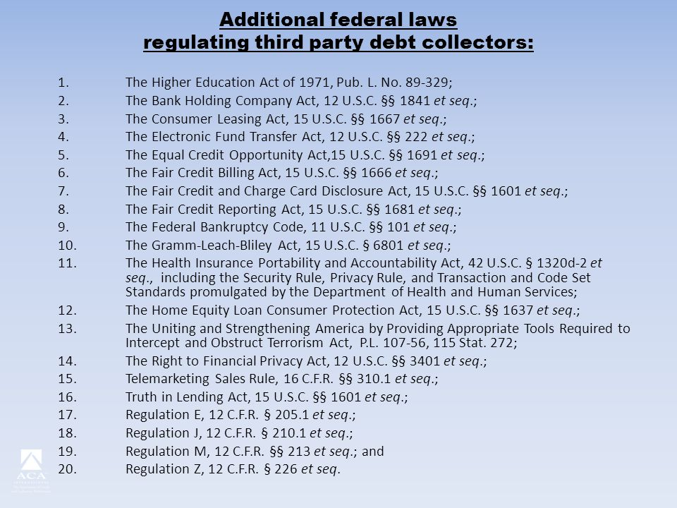 Additional federal laws regulating third party debt collectors: 1.The Higher Education Act of 1971, Pub.
