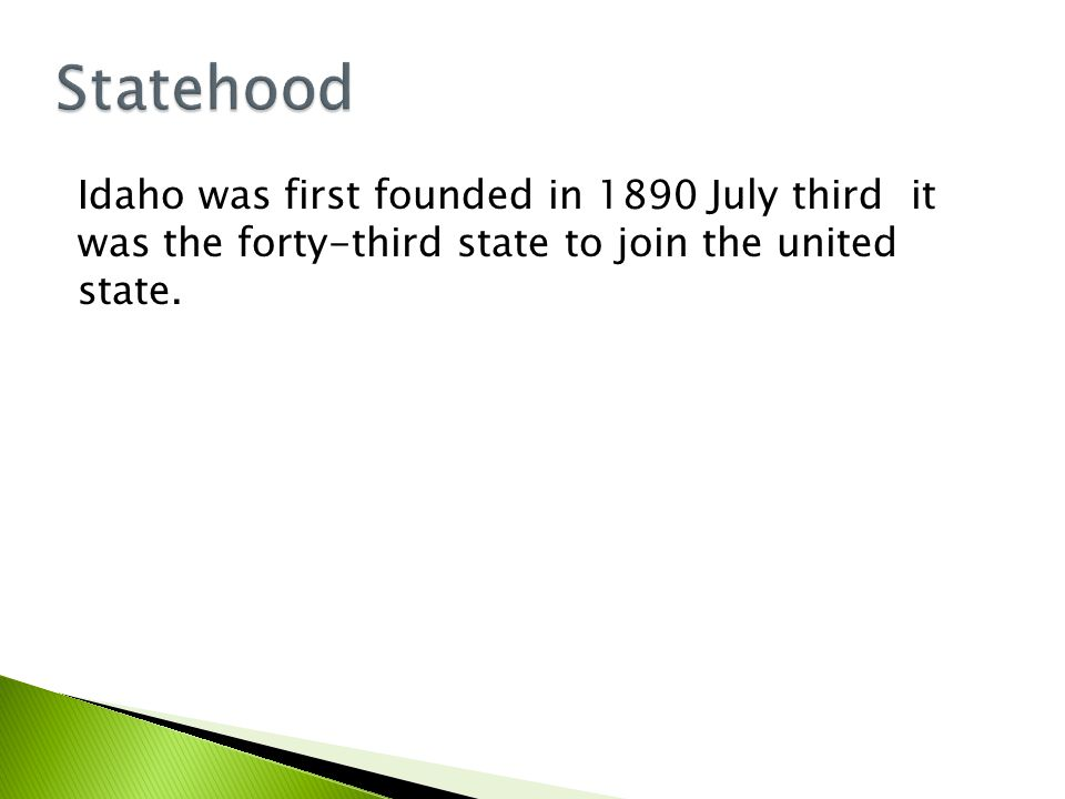 Idaho was first founded in 1890 July third it was the forty-third state to join the united state.