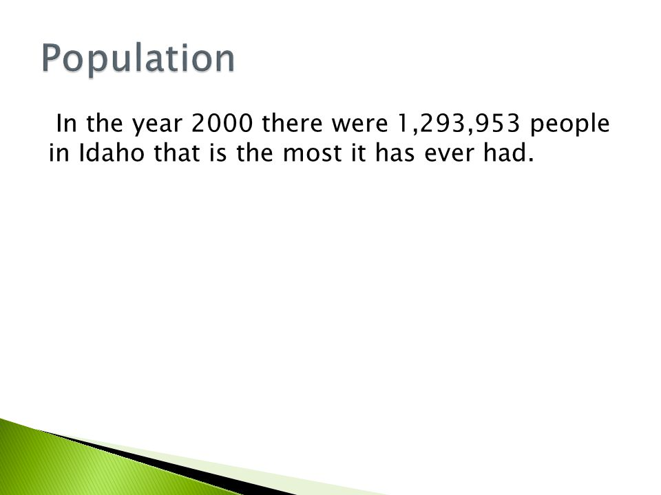 In the year 2000 there were 1,293,953 people in Idaho that is the most it has ever had.