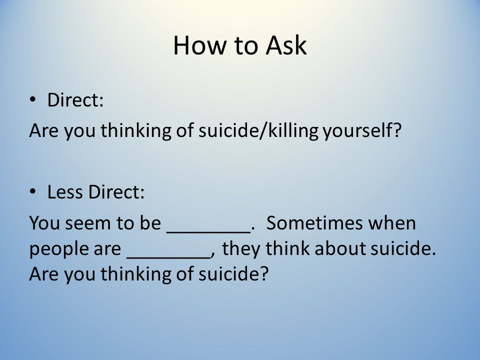How to Ask Direct: Are you thinking of suicide/killing yourself.