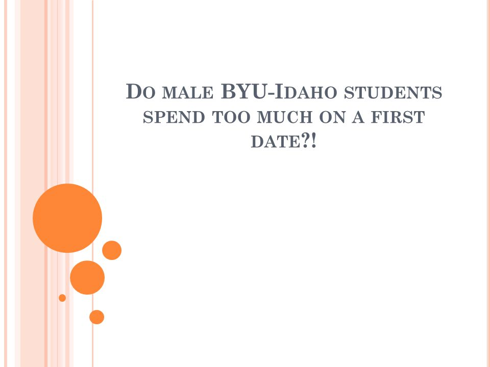D O MALE BYU-I DAHO STUDENTS SPEND TOO MUCH ON A FIRST DATE ?!