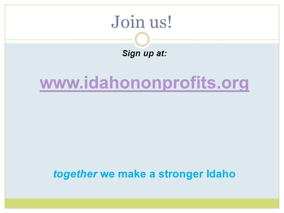 Join us! Sign up at: www.idahononprofits.org together we make a stronger Idaho