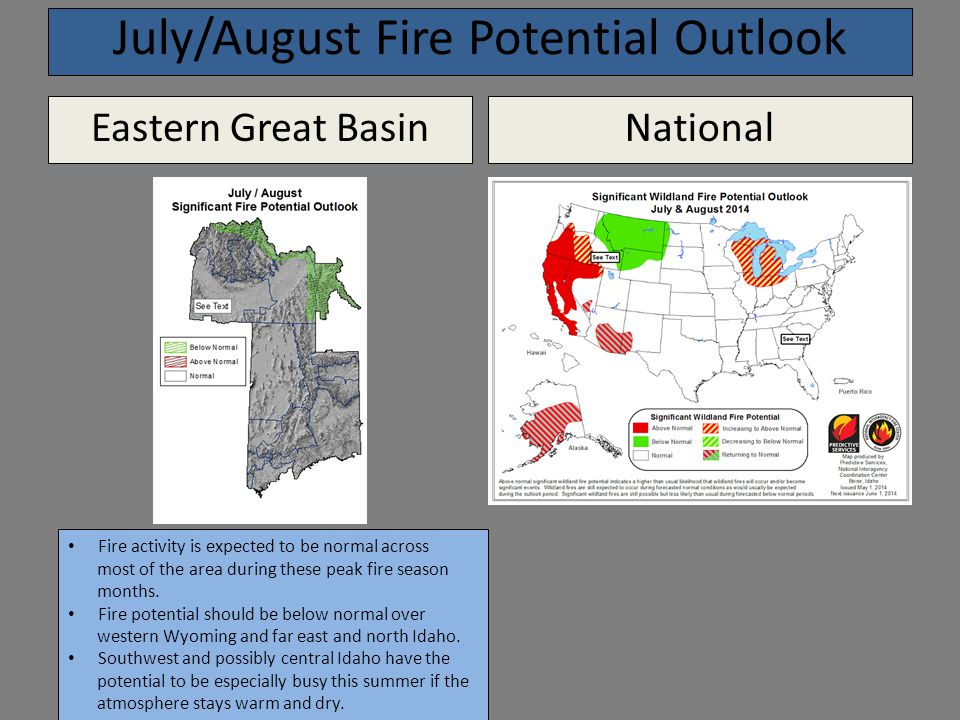 July/August Fire Potential Outlook Eastern Great BasinNational Fire activity is expected to be normal across most of the area during these peak fire season months.
