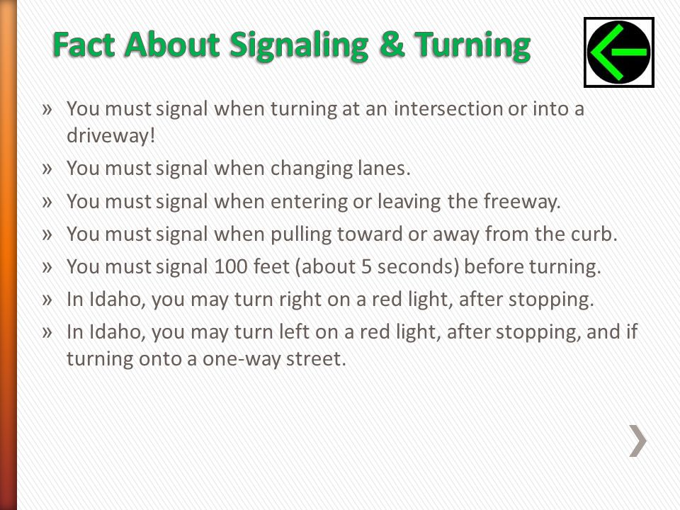 » You must signal when turning at an intersection or into a driveway.