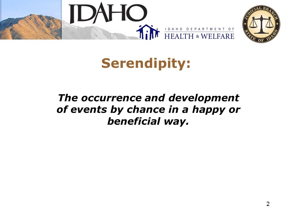 Serendipity: The occurrence and development of events by chance in a happy or beneficial way. 2
