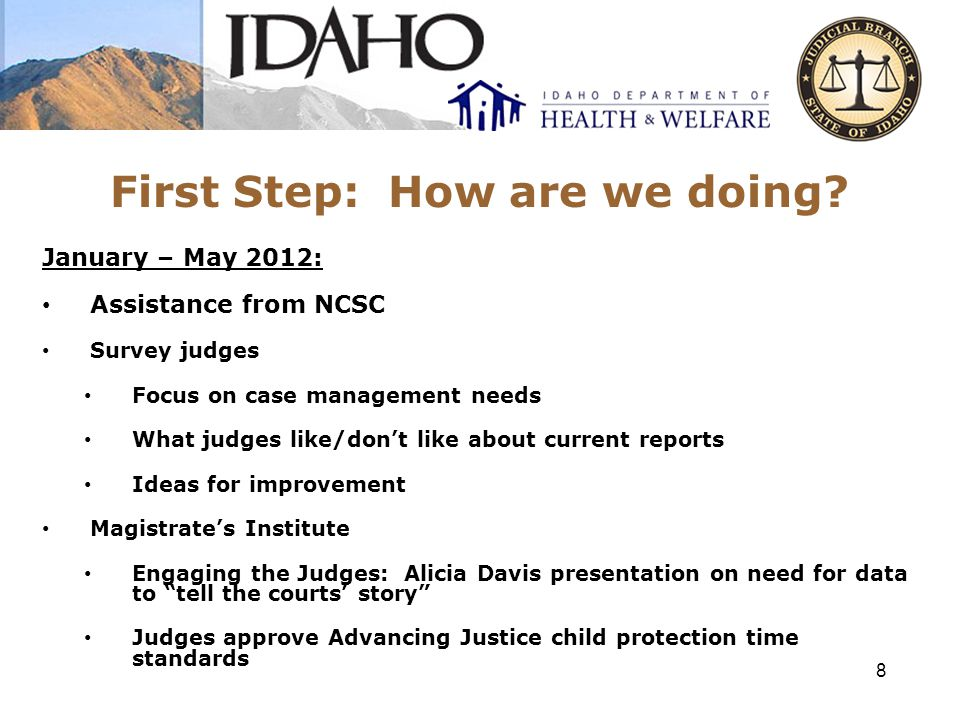 First Step: How are we doing? 8 January – May 2012: Assistance from NCSC Survey judges Focus on case management needs What judges like/don't like abou