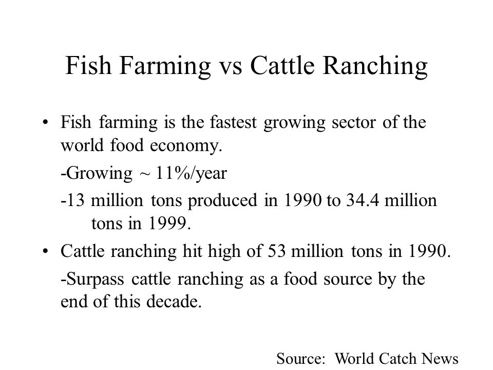 Fish Farming vs Cattle Ranching Fish farming is the fastest growing sector of the world food economy.