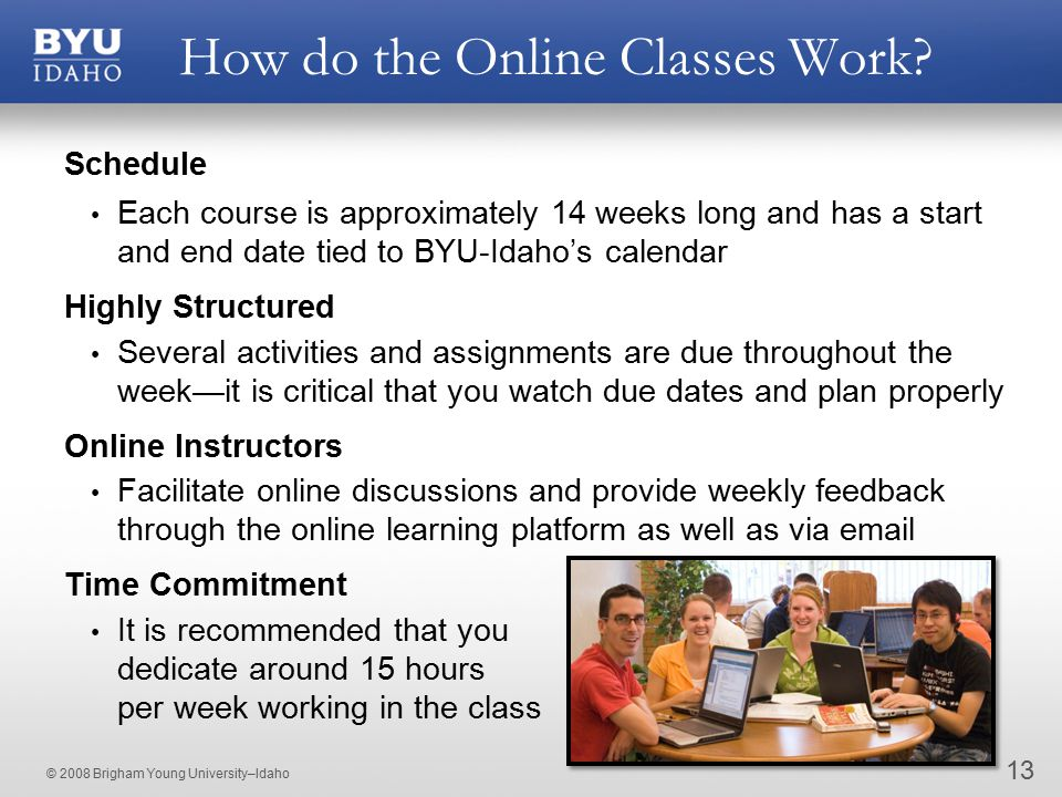 © 2008 Brigham Young University–Idaho How do the Online Classes Work.