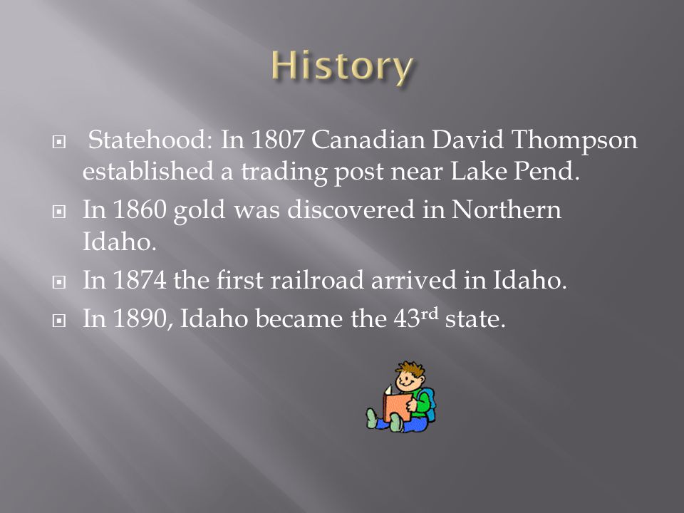  Statehood: In 1807 Canadian David Thompson established a trading post near Lake Pend.