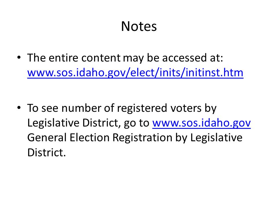 Notes The entire content may be accessed at: www.sos.idaho.gov/elect/inits/initinst.htm www.sos.idaho.gov/elect/inits/initinst.htm To see number of re
