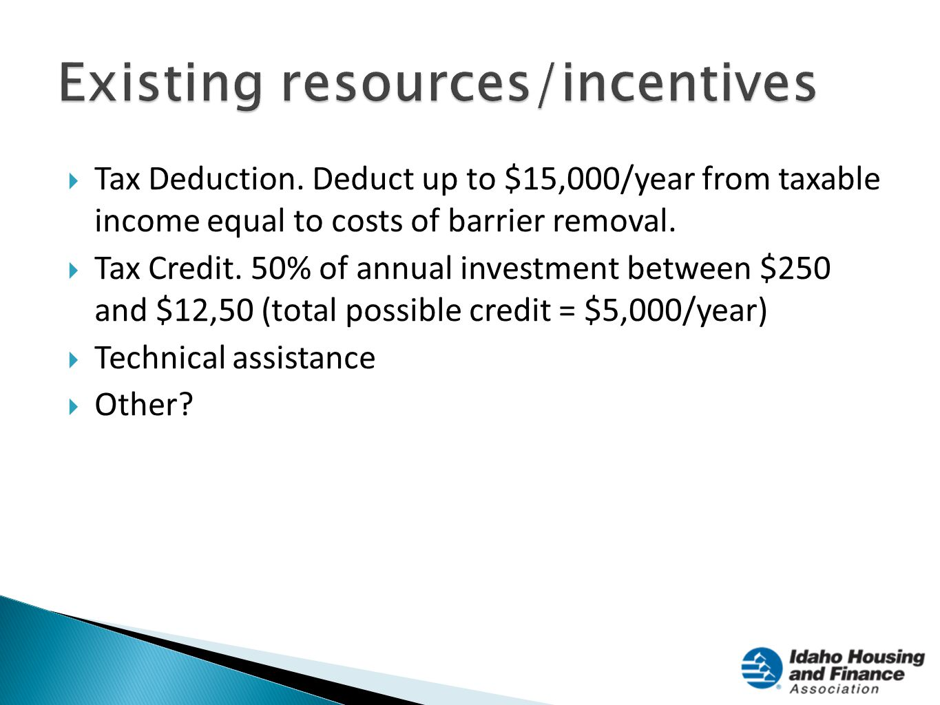  Tax Deduction. Deduct up to $15,000/year from taxable income equal to costs of barrier removal.