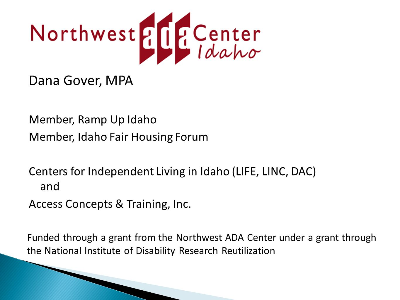 Dana Gover, MPA Member, Ramp Up Idaho Member, Idaho Fair Housing Forum Centers for Independent Living in Idaho (LIFE, LINC, DAC) and Access Concepts & Training, Inc.