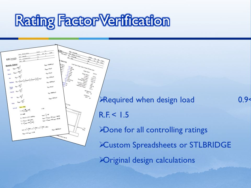  Required when design load 0.9< R.F. < 1.5  Done for all controlling ratings  Custom Spreadsheets or STLBRIDGE  Original design calculations