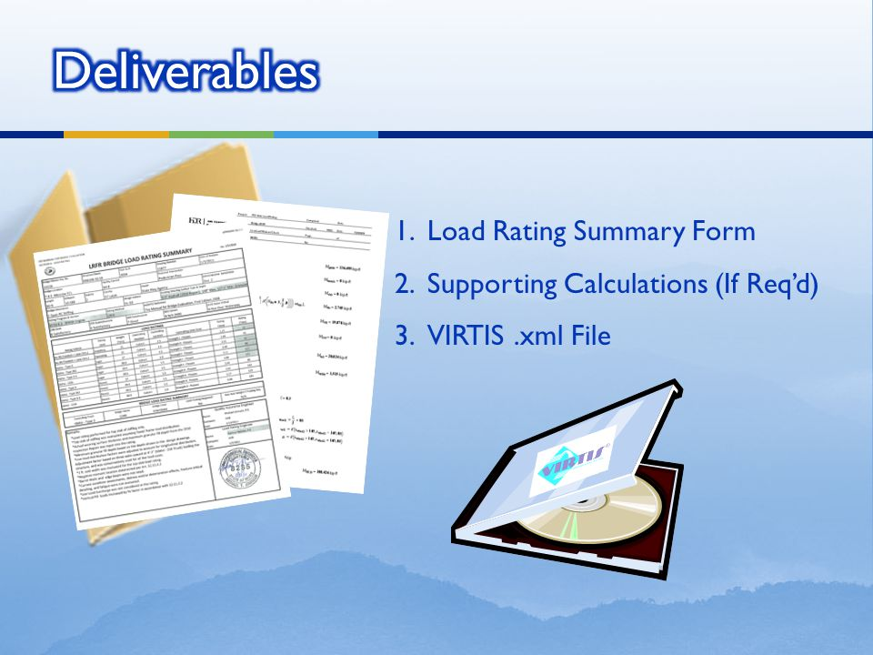 1.Load Rating Summary Form 2.Supporting Calculations (If Req'd) 3.VIRTIS.xml File