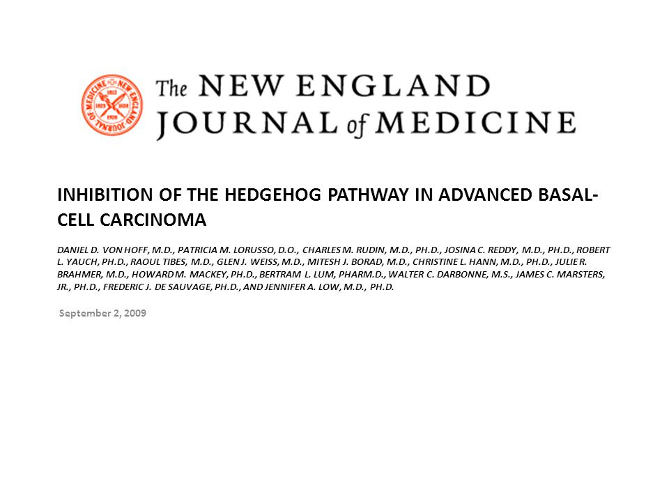 INHIBITION OF THE HEDGEHOG PATHWAY IN ADVANCED BASAL- CELL CARCINOMA DANIEL D.