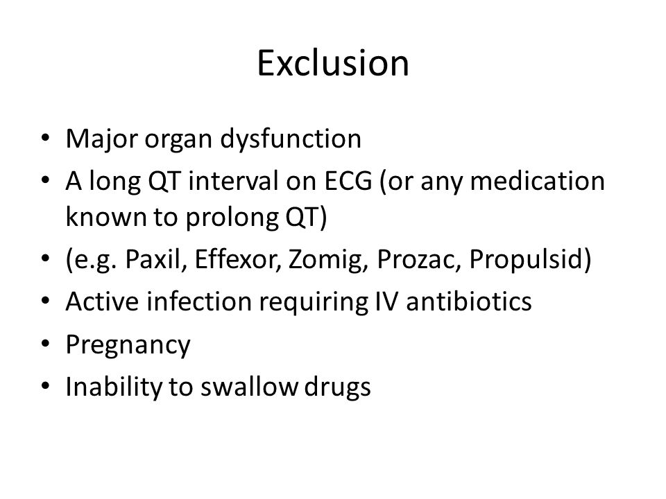 Exclusion Major organ dysfunction A long QT interval on ECG (or any medication known to prolong QT) (e.g.