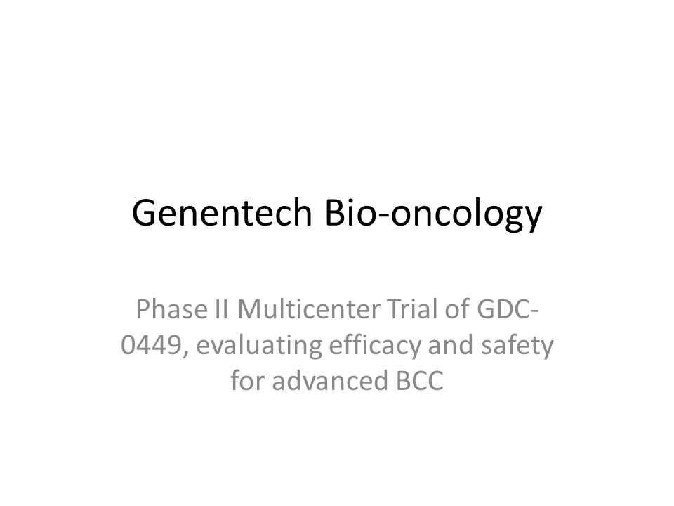 Genentech Bio-oncology Phase II Multicenter Trial of GDC- 0449, evaluating efficacy and safety for advanced BCC