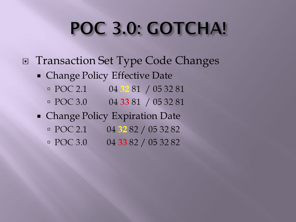  POC Transactions across the Ages:  POC 1.0  POC 2.1  POC 3.0  Transaction Process Flow  Change Insured Info – from single to paired  Assigned Risk Binder