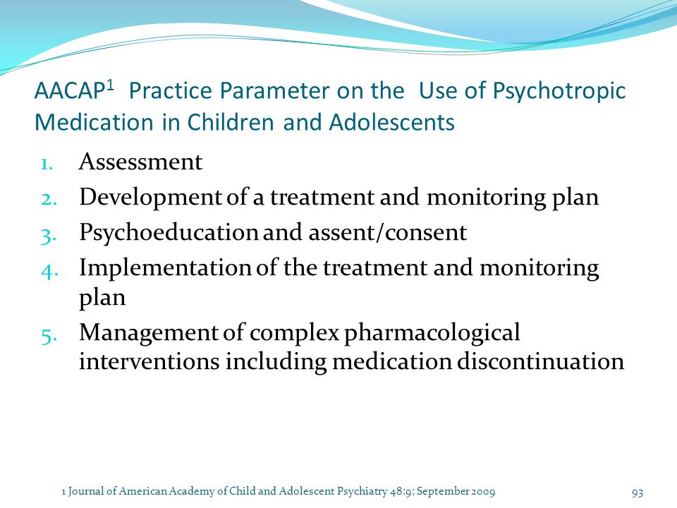 AACAP 1 Practice Parameter on the Use of Psychotropic Medication in Children and Adolescents 1.
