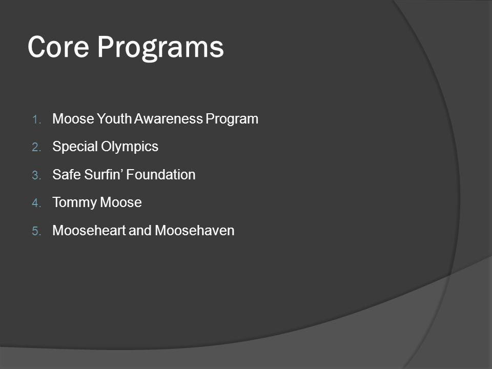 Core Programs 1. Moose Youth Awareness Program 2.