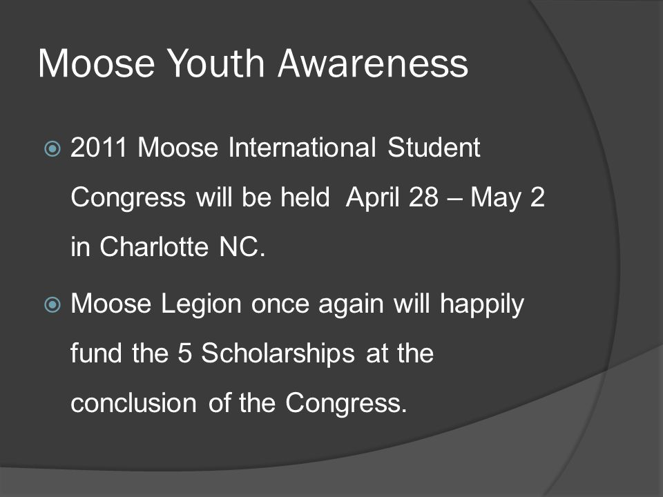 Moose Youth Awareness  2011 Moose International Student Congress will be held April 28 – May 2 in Charlotte NC.