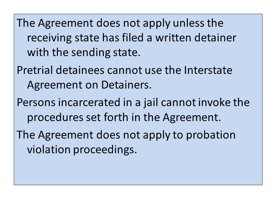 The Agreement does not apply unless the receiving state has filed a written detainer with the sending state.