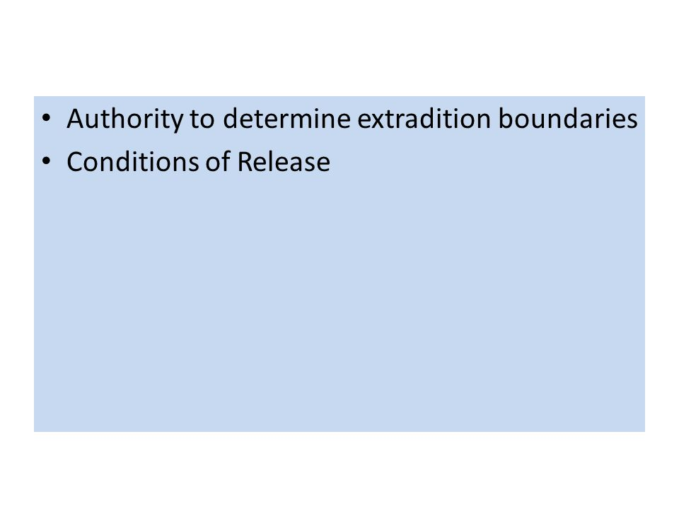 Authority to determine extradition boundaries Conditions of Release