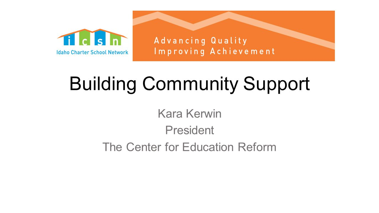 Building Community Support Kara Kerwin President The Center for Education Reform