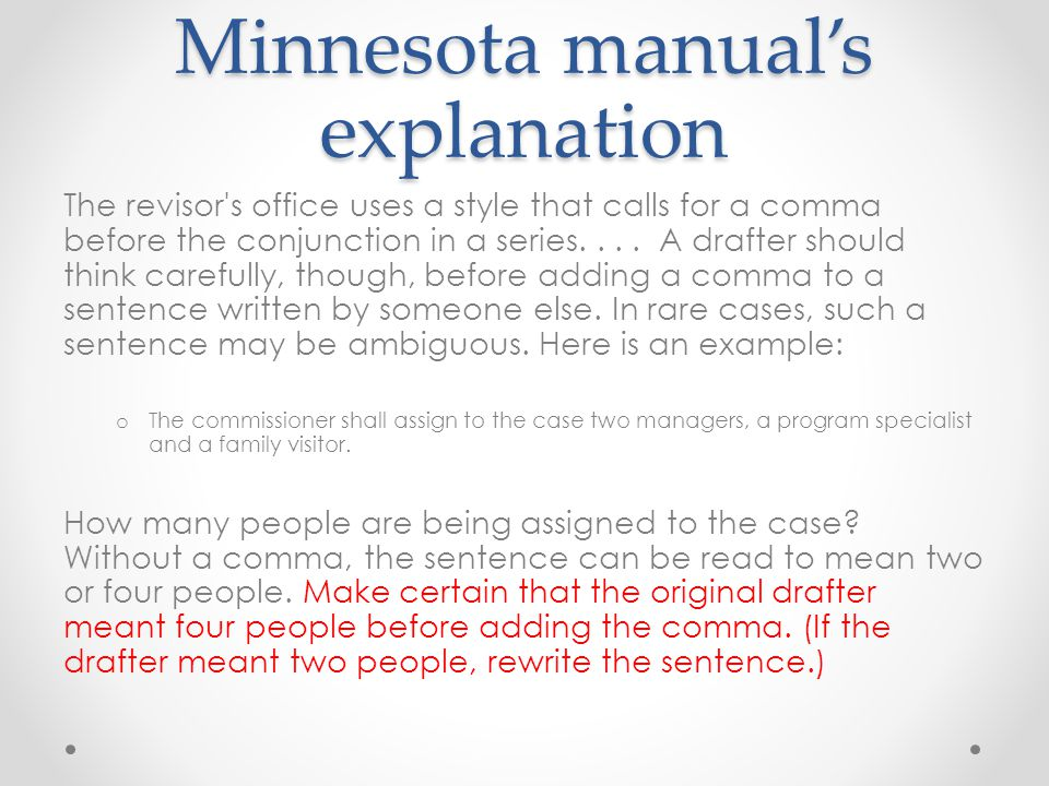 Minnesota manual's explanation The revisor s office uses a style that calls for a comma before the conjunction in a series....