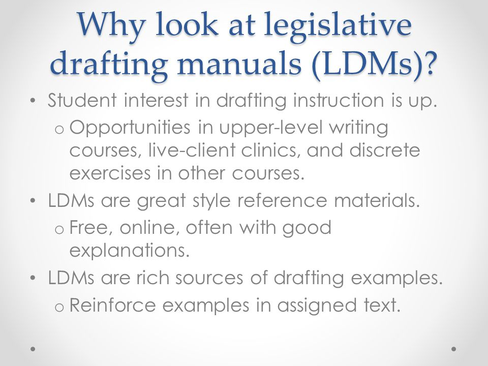Why look at legislative drafting manuals (LDMs). Student interest in drafting instruction is up.