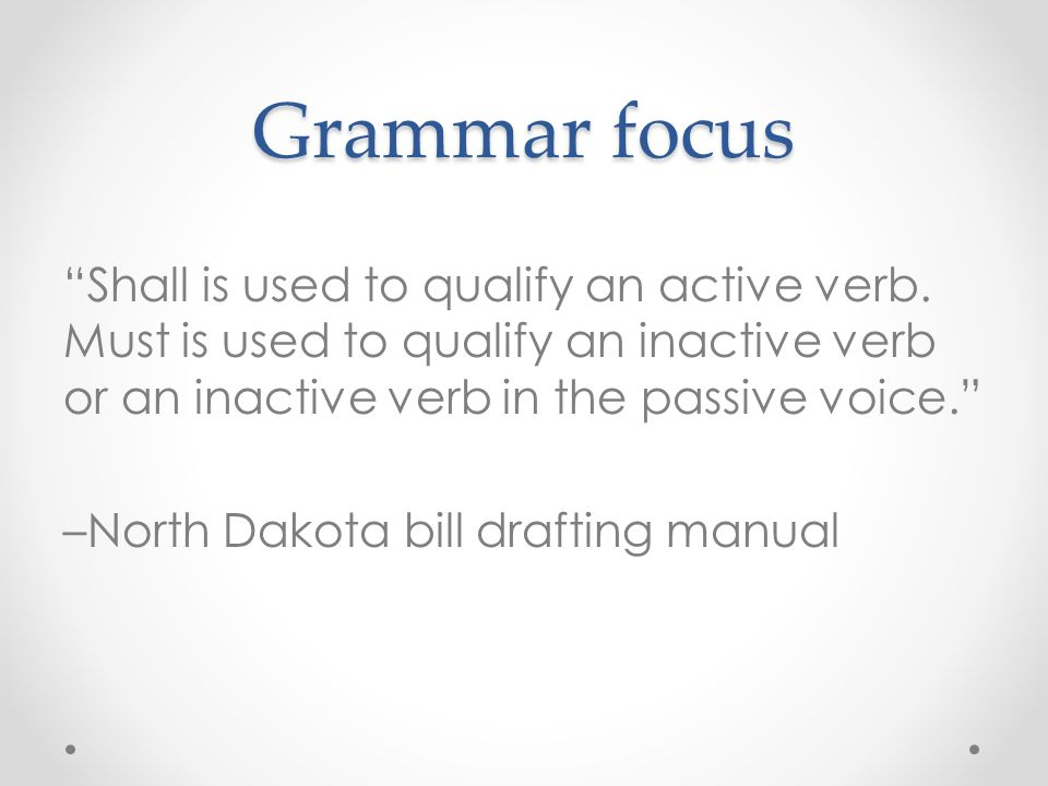 """Grammar focus """"Shall is used to qualify an active verb. Must is used to qualify an inactive verb or an inactive verb in the passive voice."""" –North Dak"""
