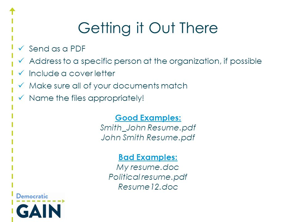 Getting it Out There Send as a PDF Address to a specific person at the organization, if possible Include a cover letter Make sure all of your document