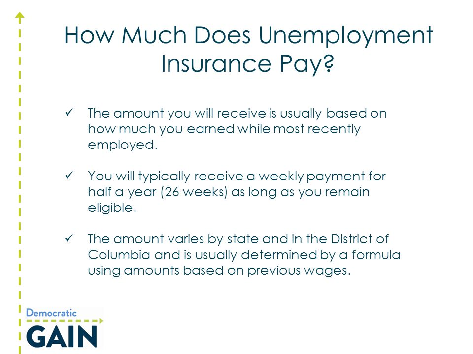 How Much Does Unemployment Insurance Pay? The amount you will receive is usually based on how much you earned while most recently employed. You will t