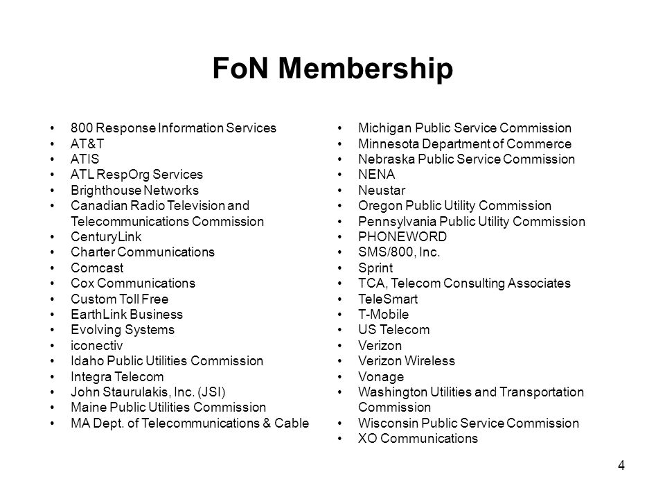 FoN Membership 800 Response Information Services AT&T ATIS ATL RespOrg Services Brighthouse Networks Canadian Radio Television and Telecommunications Commission CenturyLink Charter Communications Comcast Cox Communications Custom Toll Free EarthLink Business Evolving Systems iconectiv Idaho Public Utilities Commission Integra Telecom John Staurulakis, Inc.